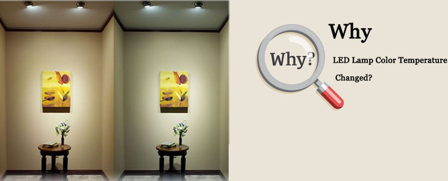 Why the LED Lamps Color Temperature Changed